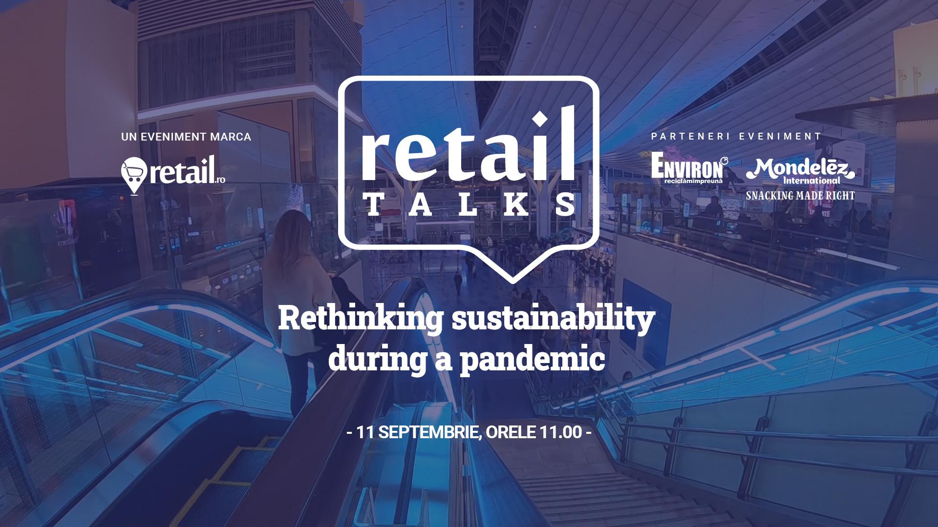 Webinar retailTalks: Rethinking sustainability during a pandemic vineri, 11 septembrie, de la ora 11:00