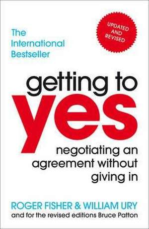 Getting to Yes: Negotiating Agreement Without Giving In - Roger Fisher si William Ury