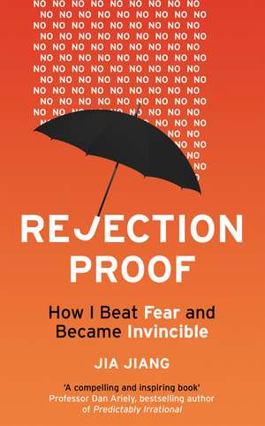 Rejection Proof How I Beat Fear and Became Invincible Jia Jiang