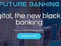 Future Banking: 7 speakeri cu...
