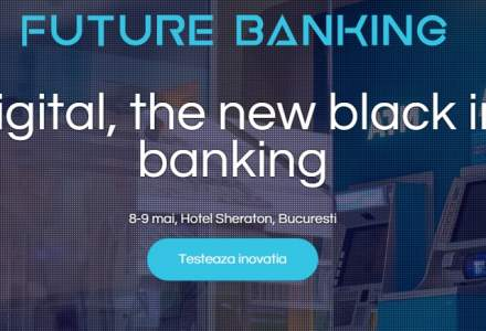 Future Banking: 7 speakeri cu prezenta regionala si internationala vor analiza digitalizarea in banking si tendintele din zona de plati