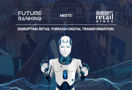 Noi speakeri anunțati la Future Banking meets retailArena: Disrupting retail through digital transformation