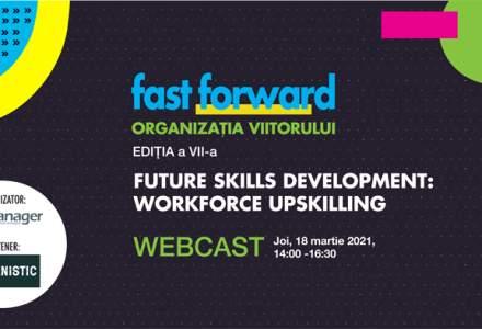 (P) Webcast: FAST FORWARD. ORGANIZAȚIA VIITORULUI Ediția VII. FUTURE SKILLS DEVELOPMENT: WORKFORCE UPSKILLING