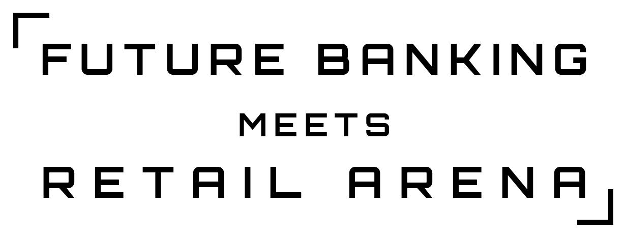 Future Banking meets retailArena