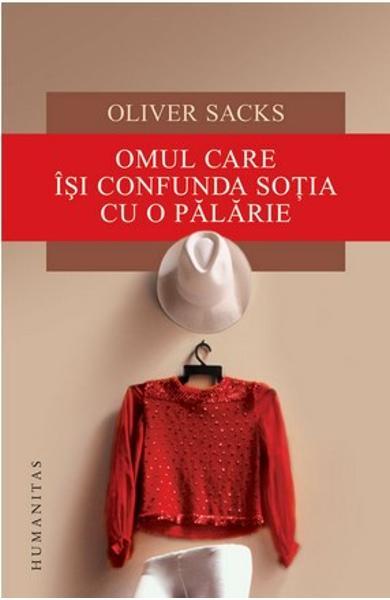 Omul care isi confunda sotia cu o palarie - Oliver Sacks