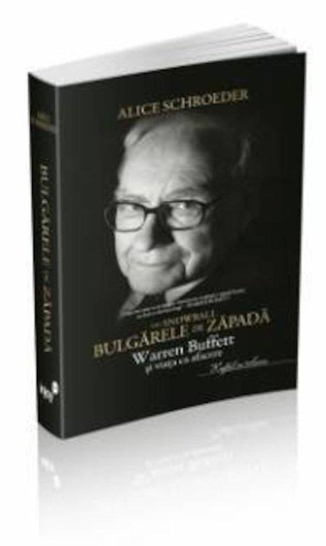 Bulgarele de zapada - Warren Buffett si viata ca afacere - Alice Schroeder