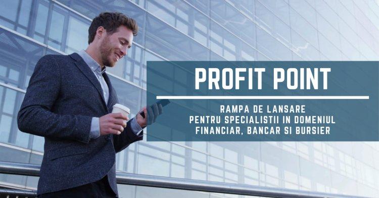 Profit Point - rampa de lansare pentru specialistii in domeniu financiar, bancar si bursier