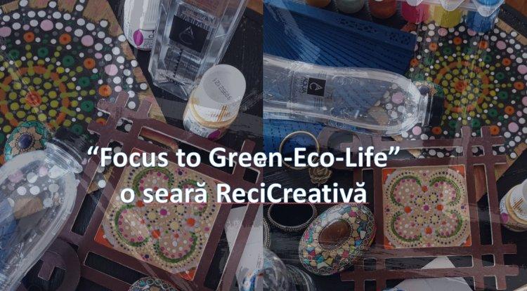 """""""Focus to Green-Eco-Life"""". Seară ReciCreativă in ajun de Dragobete"""